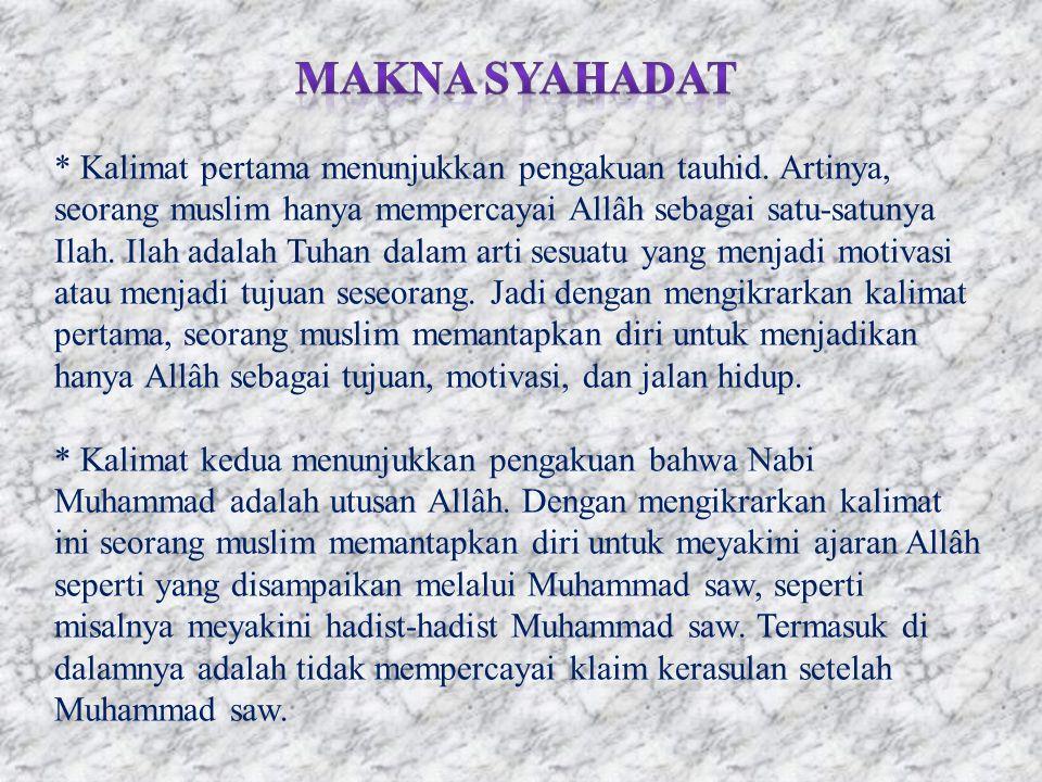 * Kalimat pertama menunjukkan pengakuan tauhid. Artinya, seorang muslim hanya mempercayai Allâh sebagai satu-satunya Ilah. Ilah adalah Tuhan dalam art