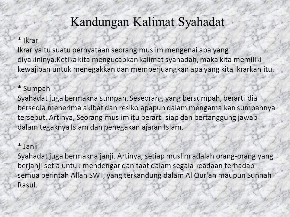 Kandungan Kalimat Syahadat * Ikrar Ikrar yaitu suatu pernyataan seorang muslim mengenai apa yang diyakininya.Ketika kita mengucapkan kalimat syahadah,