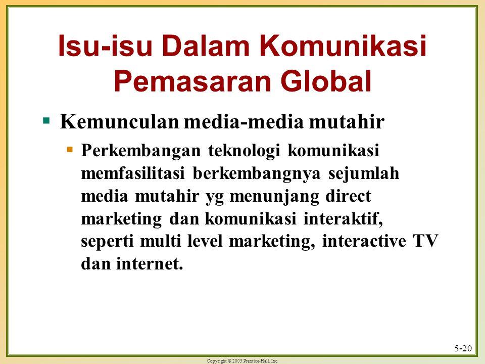 Copyright © 2003 Prentice-Hall, Inc. 5-20 Isu-isu Dalam Komunikasi Pemasaran Global  Kemunculan media-media mutahir  Perkembangan teknologi komunika