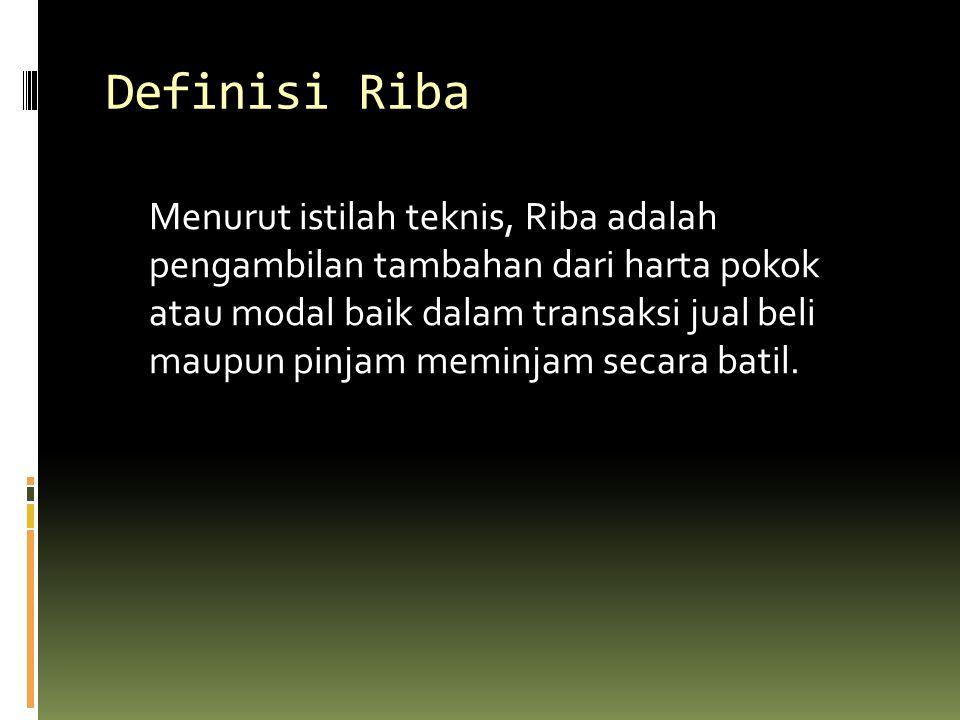 Definisi Riba Menurut istilah teknis, Riba adalah pengambilan tambahan dari harta pokok atau modal baik dalam transaksi jual beli maupun pinjam meminj