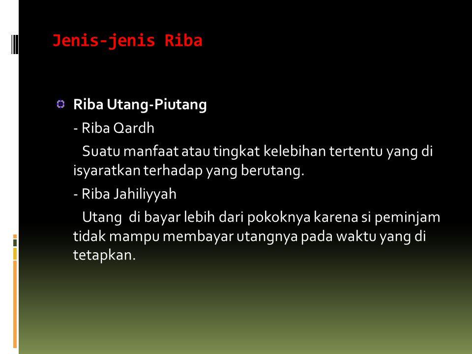 Jenis-jenis Riba Riba Utang-Piutang - Riba Qardh Suatu manfaat atau tingkat kelebihan tertentu yang di isyaratkan terhadap yang berutang. - Riba Jahil