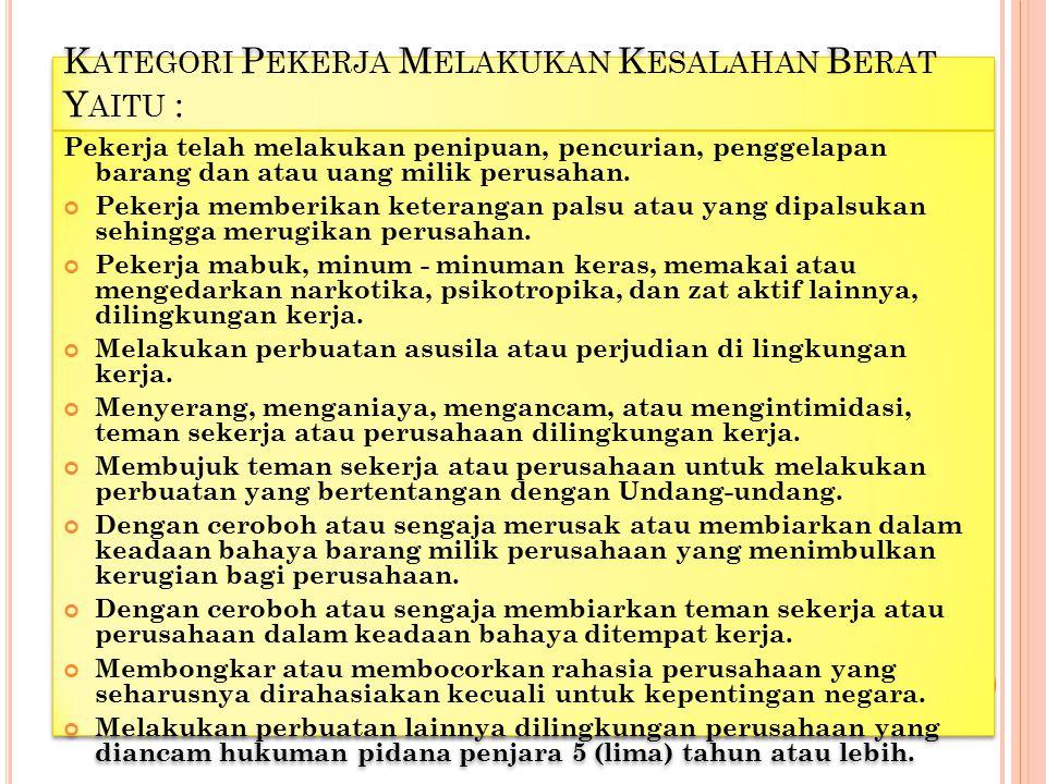 K ATEGORI P EKERJA M ELAKUKAN K ESALAHAN B ERAT Y AITU : Pekerja telah melakukan penipuan, pencurian, penggelapan barang dan atau uang milik perusahan.