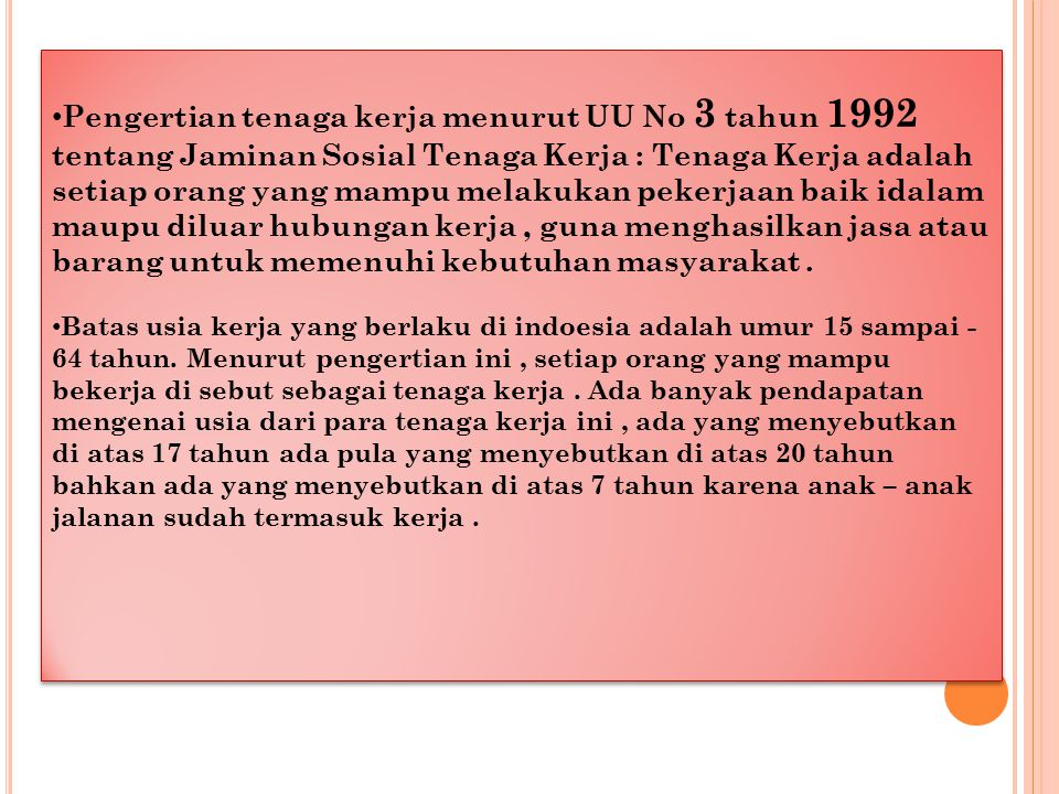 B EBERAPA KONSEP / DEFINISI YANG DIGUNAKAN DALAM KETENAGAKERJAAN ADALAH SBB : Semua orang yang berdomisili di wilayah geografis Republik Indonesia selama enam bulan atau lebih dan atau mereka yang berdomisili kurang dari enam bulan tetapi bertujuan untuk menetap.