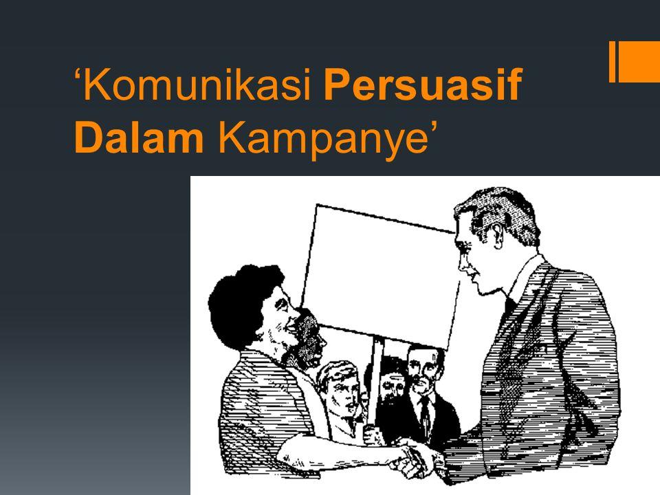 'Komunikasi Persuasif Dalam Kampanye'