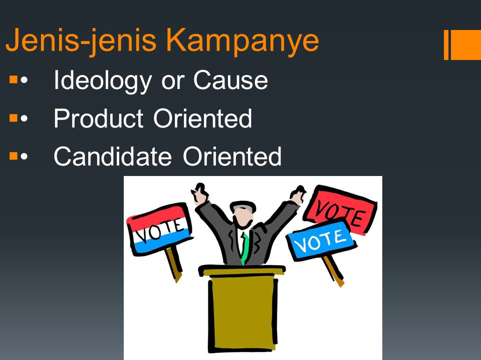 Jenis-jenis Kampanye Ideology or Cause Product Oriented Candidate Oriented