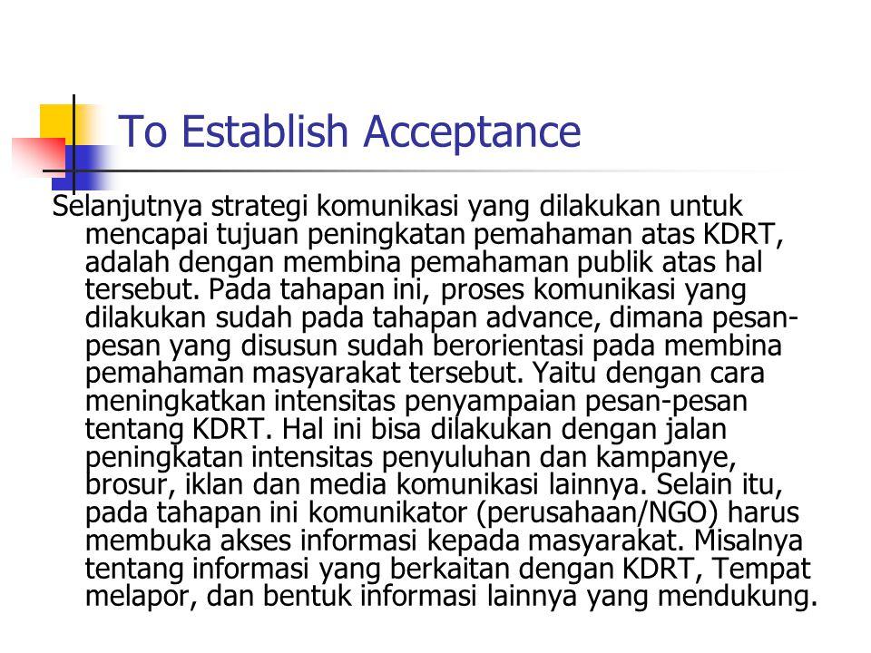 To Establish Acceptance Selanjutnya strategi komunikasi yang dilakukan untuk mencapai tujuan peningkatan pemahaman atas KDRT, adalah dengan membina pe