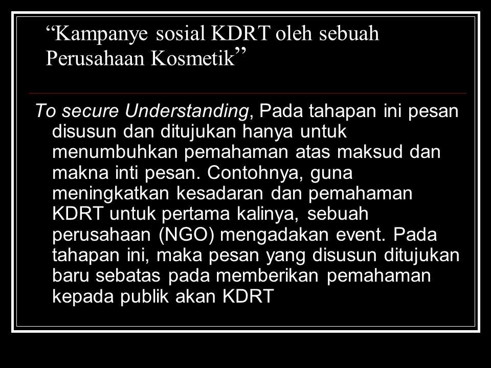 """""""Kampanye sosial KDRT oleh sebuah Perusahaan Kosmetik """" To secure Understanding, Pada tahapan ini pesan disusun dan ditujukan hanya untuk menumbuhkan"""