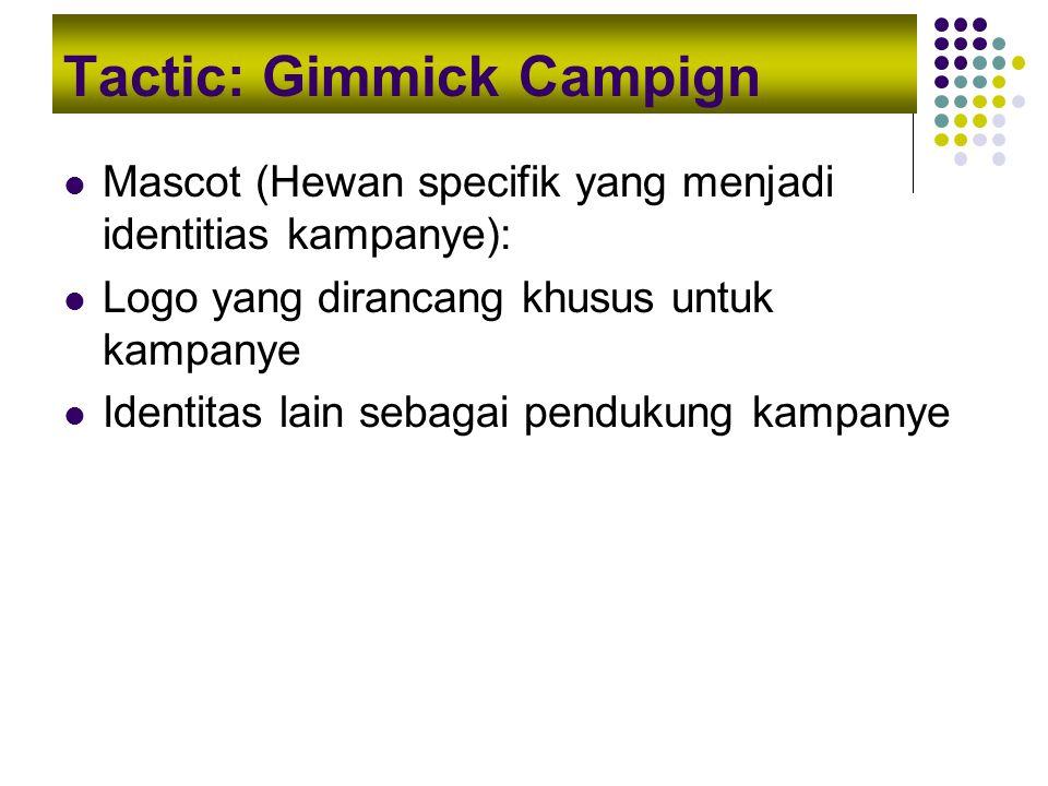 Tactic: Gimmick Campign Mascot (Hewan specifik yang menjadi identitias kampanye): Logo yang dirancang khusus untuk kampanye Identitas lain sebagai pen