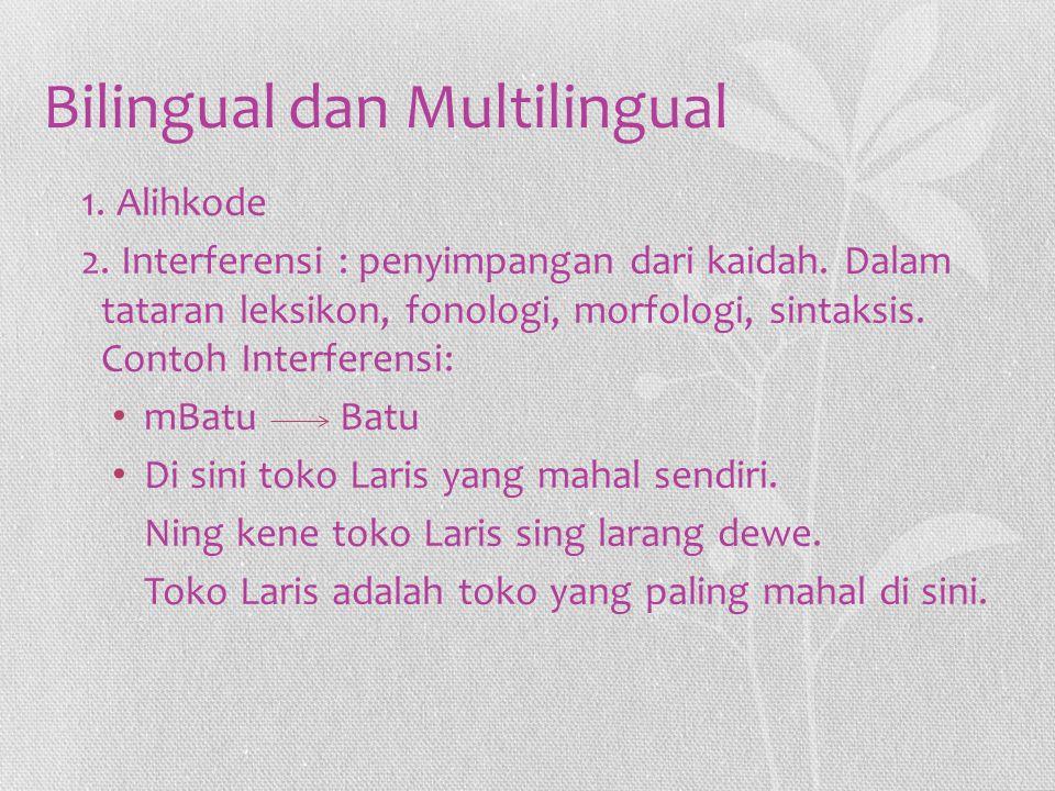Bilingual dan Multilingual 1. Alihkode 2. Interferensi : penyimpangan dari kaidah. Dalam tataran leksikon, fonologi, morfologi, sintaksis. Contoh Inte