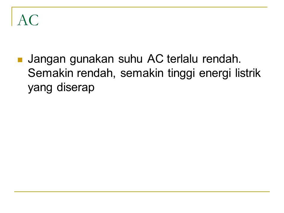 AC Jangan gunakan suhu AC terlalu rendah. Semakin rendah, semakin tinggi energi listrik yang diserap