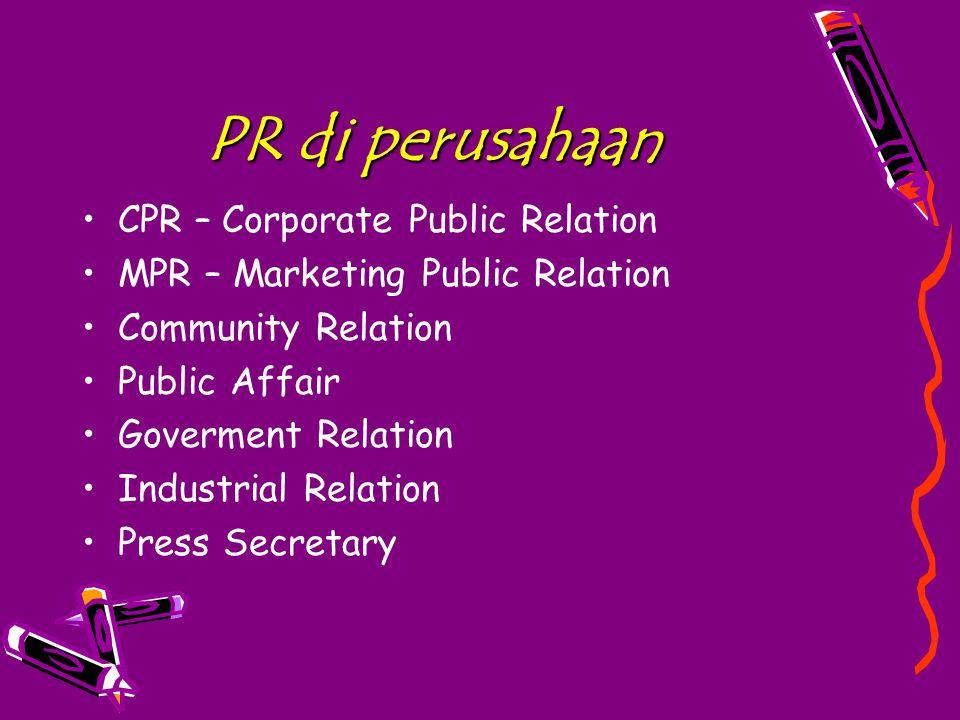 PR di perusahaan CPR – Corporate Public Relation MPR – Marketing Public Relation Community Relation Public Affair Goverment Relation Industrial Relation Press Secretary
