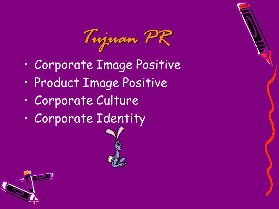 Tujuan PR Corporate Image Positive Product Image Positive Corporate Culture Corporate Identity