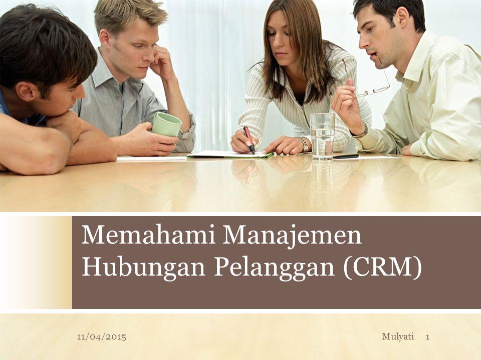 Memahami Manajemen Hubungan Pelanggan (CRM) 11/04/20151Mulyati