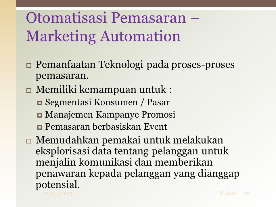  Pemanfaatan Teknologi pada proses-proses pemasaran.  Memiliki kemampuan untuk :  Segmentasi Konsumen / Pasar  Manajemen Kampanye Promosi  Pemasa