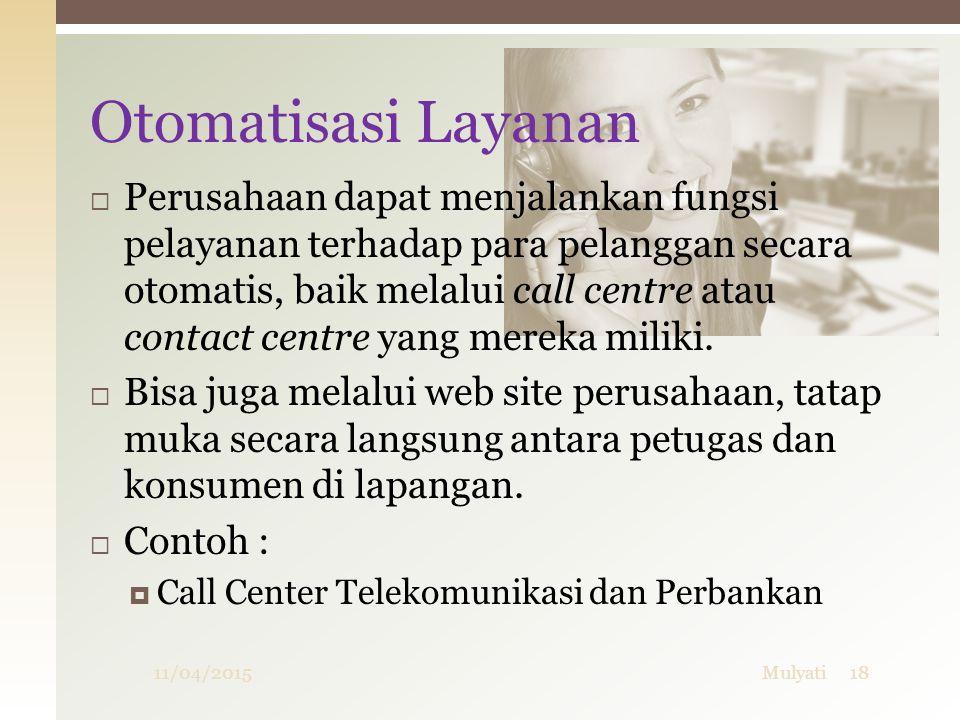  Perusahaan dapat menjalankan fungsi pelayanan terhadap para pelanggan secara otomatis, baik melalui call centre atau contact centre yang mereka mili