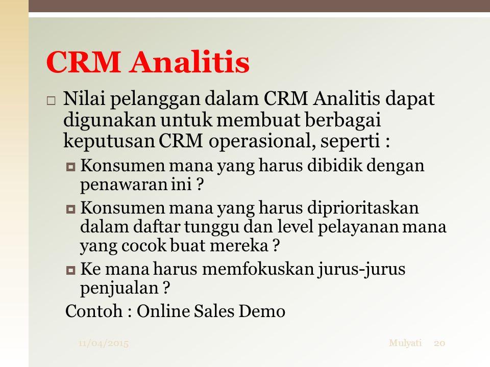  Nilai pelanggan dalam CRM Analitis dapat digunakan untuk membuat berbagai keputusan CRM operasional, seperti :  Konsumen mana yang harus dibidik de