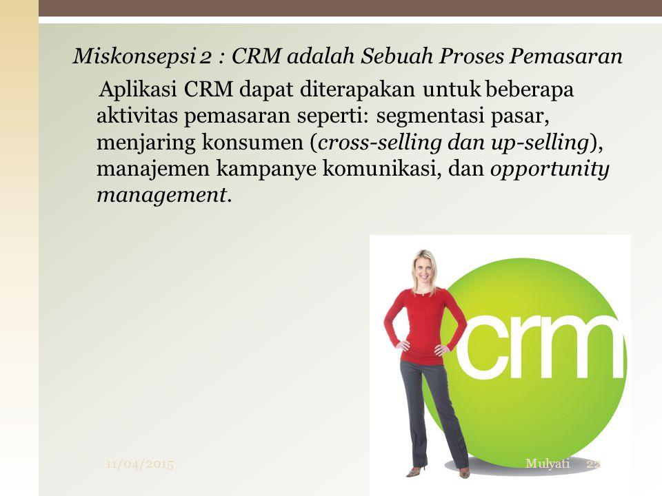 Miskonsepsi 2 : CRM adalah Sebuah Proses Pemasaran Aplikasi CRM dapat diterapakan untuk beberapa aktivitas pemasaran seperti: segmentasi pasar, menjar