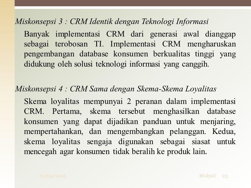 Miskonsepsi 3 : CRM Identik dengan Teknologi Informasi Banyak implementasi CRM dari generasi awal dianggap sebagai terobosan TI. Implementasi CRM meng