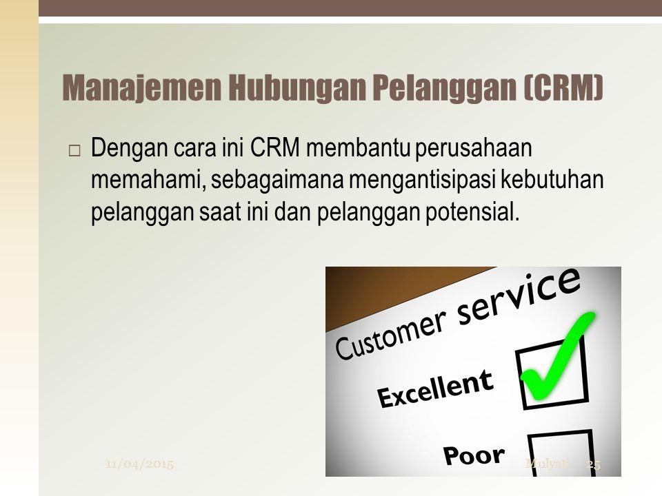 Manajemen Hubungan Pelanggan (CRM)  Dengan cara ini CRM membantu perusahaan memahami, sebagaimana mengantisipasi kebutuhan pelanggan saat ini dan pel