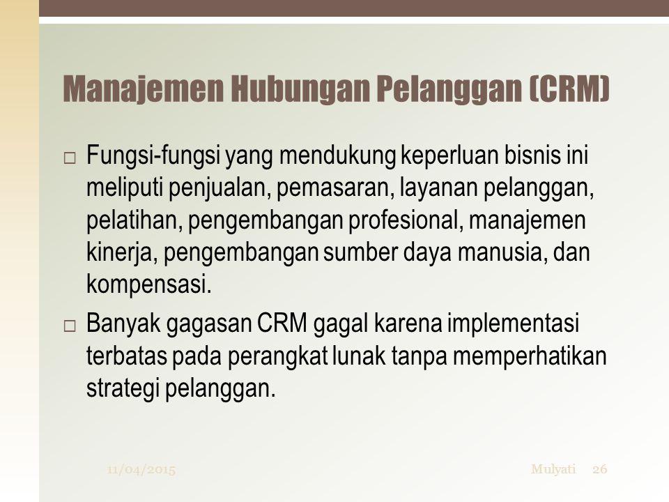 Manajemen Hubungan Pelanggan (CRM)  Fungsi-fungsi yang mendukung keperluan bisnis ini meliputi penjualan, pemasaran, layanan pelanggan, pelatihan, pe