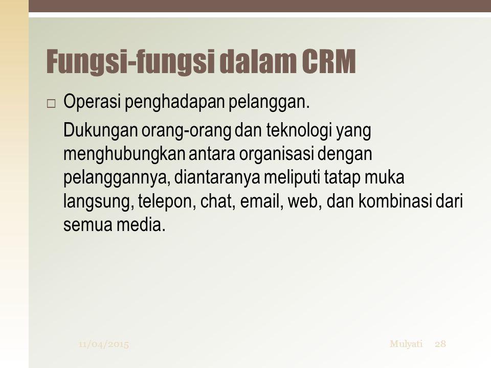 Fungsi-fungsi dalam CRM  Operasi penghadapan pelanggan. Dukungan orang-orang dan teknologi yang menghubungkan antara organisasi dengan pelanggannya,
