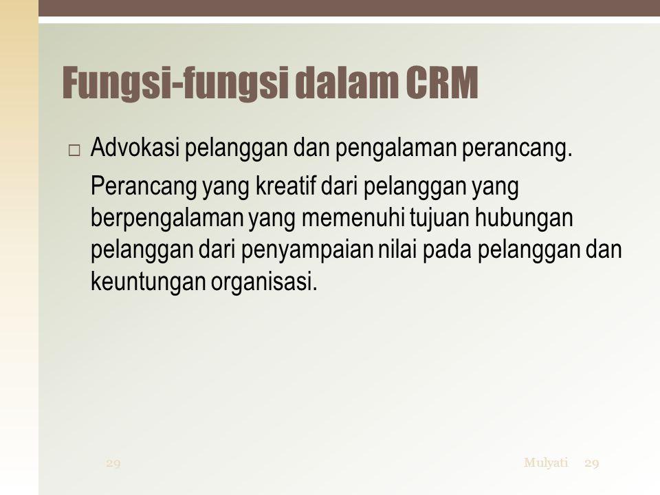 Fungsi-fungsi dalam CRM  Advokasi pelanggan dan pengalaman perancang. Perancang yang kreatif dari pelanggan yang berpengalaman yang memenuhi tujuan h