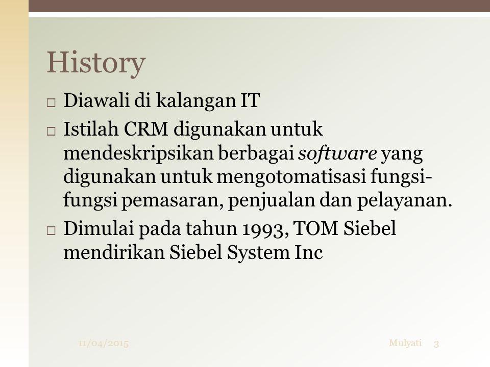  Diawali di kalangan IT  Istilah CRM digunakan untuk mendeskripsikan berbagai software yang digunakan untuk mengotomatisasi fungsi- fungsi pemasaran