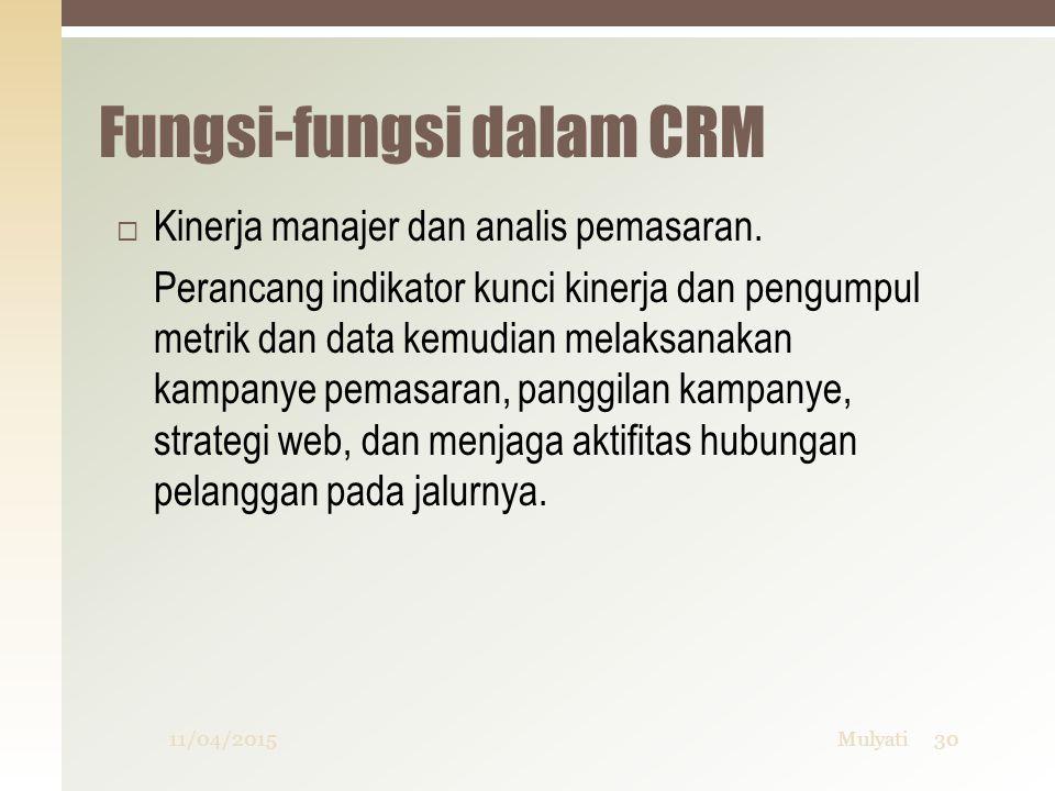 Fungsi-fungsi dalam CRM  Kinerja manajer dan analis pemasaran. Perancang indikator kunci kinerja dan pengumpul metrik dan data kemudian melaksanakan