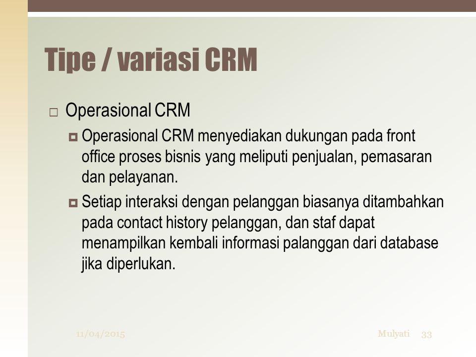 Tipe / variasi CRM  Operasional CRM  Operasional CRM menyediakan dukungan pada front office proses bisnis yang meliputi penjualan, pemasaran dan pel