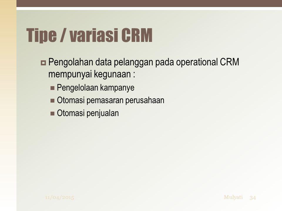 Tipe / variasi CRM  Pengolahan data pelanggan pada operational CRM mempunyai kegunaan : Pengelolaan kampanye Otomasi pemasaran perusahaan Otomasi pen