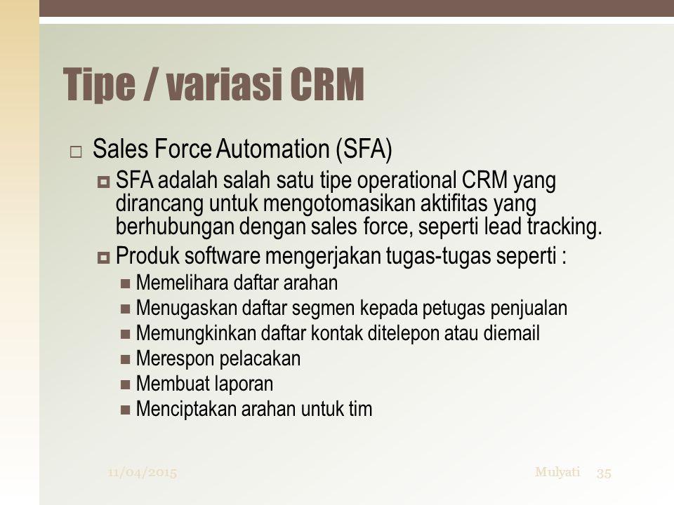 Tipe / variasi CRM  Sales Force Automation (SFA)  SFA adalah salah satu tipe operational CRM yang dirancang untuk mengotomasikan aktifitas yang berh