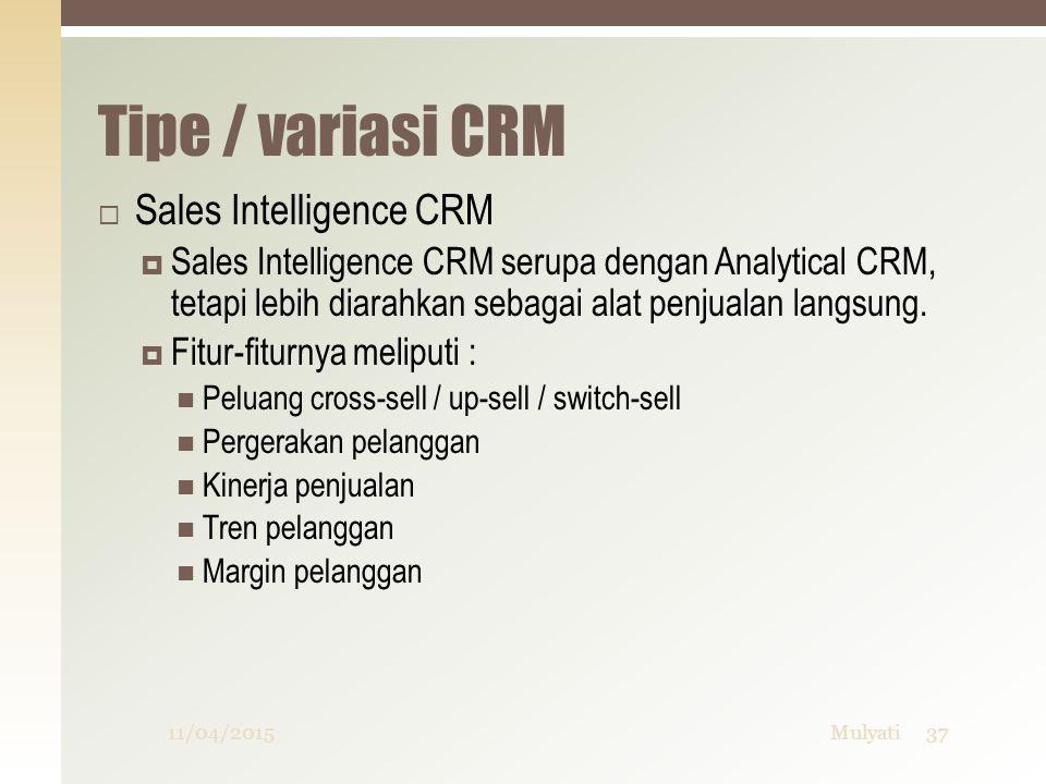 Tipe / variasi CRM  Sales Intelligence CRM  Sales Intelligence CRM serupa dengan Analytical CRM, tetapi lebih diarahkan sebagai alat penjualan langs