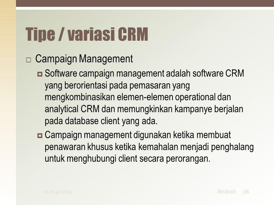 Tipe / variasi CRM  Campaign Management  Software campaign management adalah software CRM yang berorientasi pada pemasaran yang mengkombinasikan ele