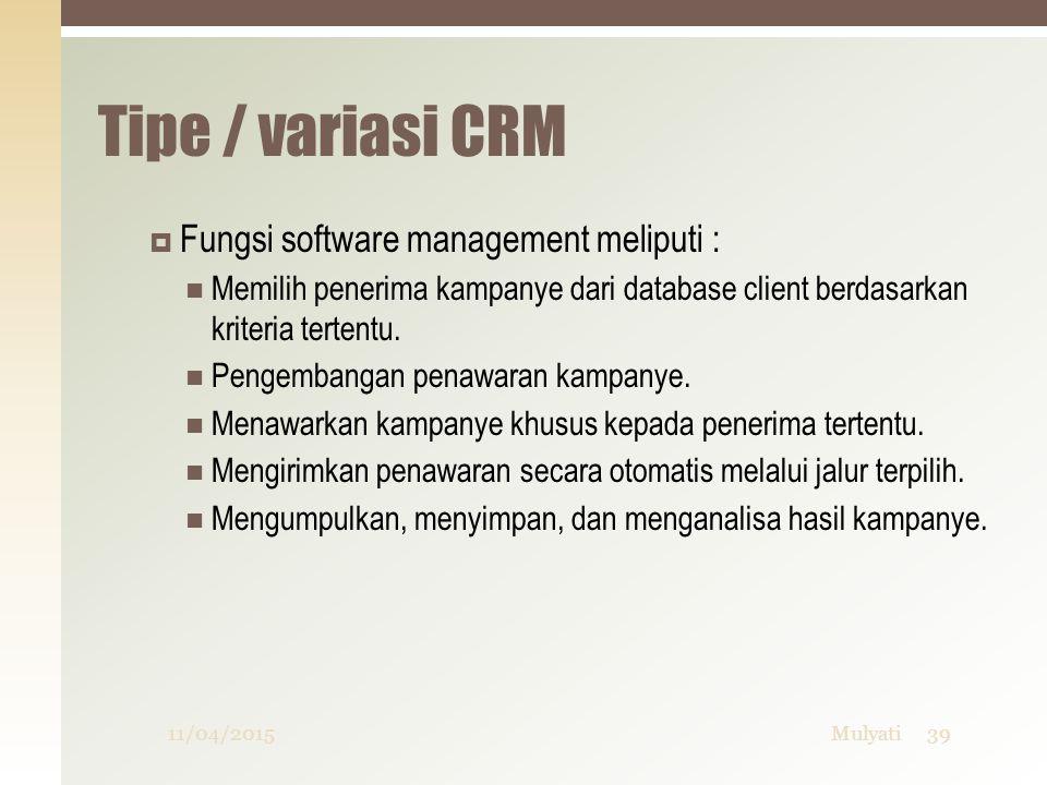 Tipe / variasi CRM  Fungsi software management meliputi : Memilih penerima kampanye dari database client berdasarkan kriteria tertentu. Pengembangan