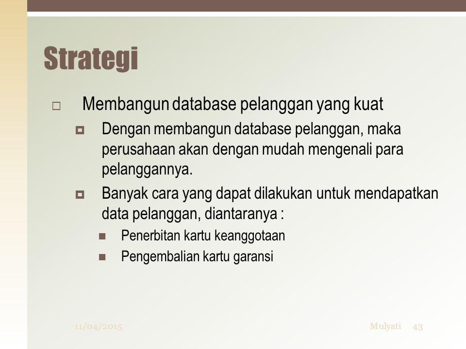Strategi  Membangun database pelanggan yang kuat  Dengan membangun database pelanggan, maka perusahaan akan dengan mudah mengenali para pelanggannya