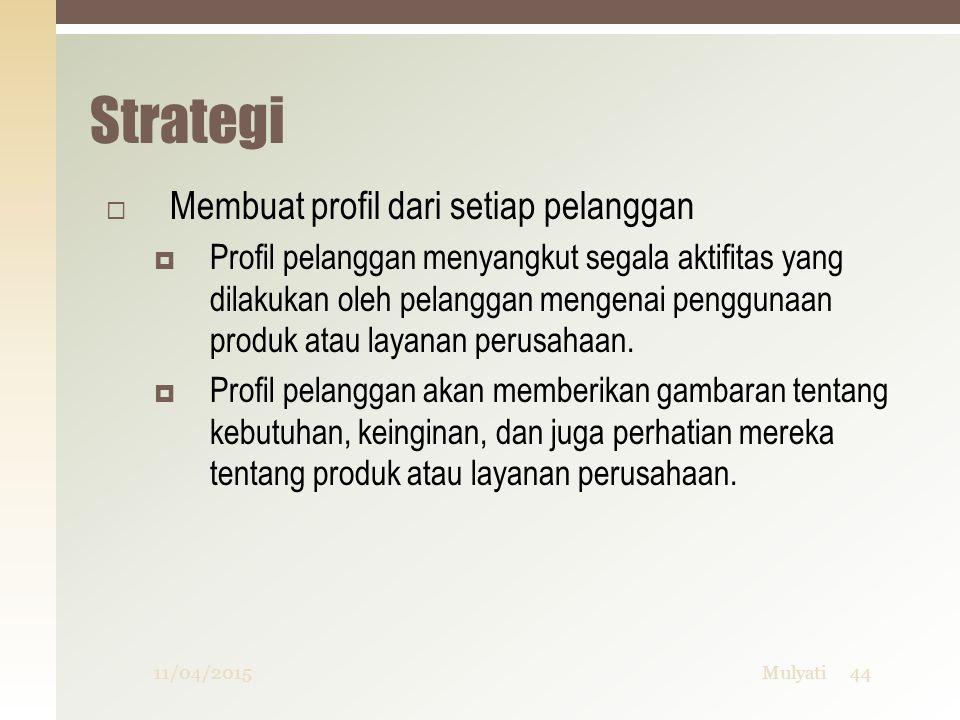 Strategi  Membuat profil dari setiap pelanggan  Profil pelanggan menyangkut segala aktifitas yang dilakukan oleh pelanggan mengenai penggunaan produ
