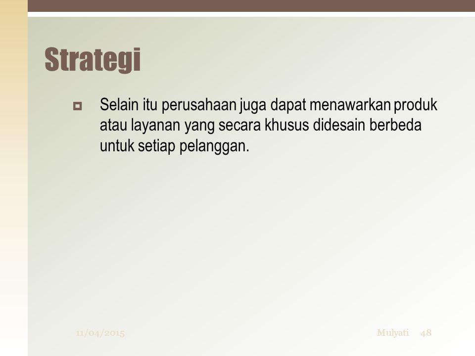 Strategi  Selain itu perusahaan juga dapat menawarkan produk atau layanan yang secara khusus didesain berbeda untuk setiap pelanggan. 11/04/201548Mul