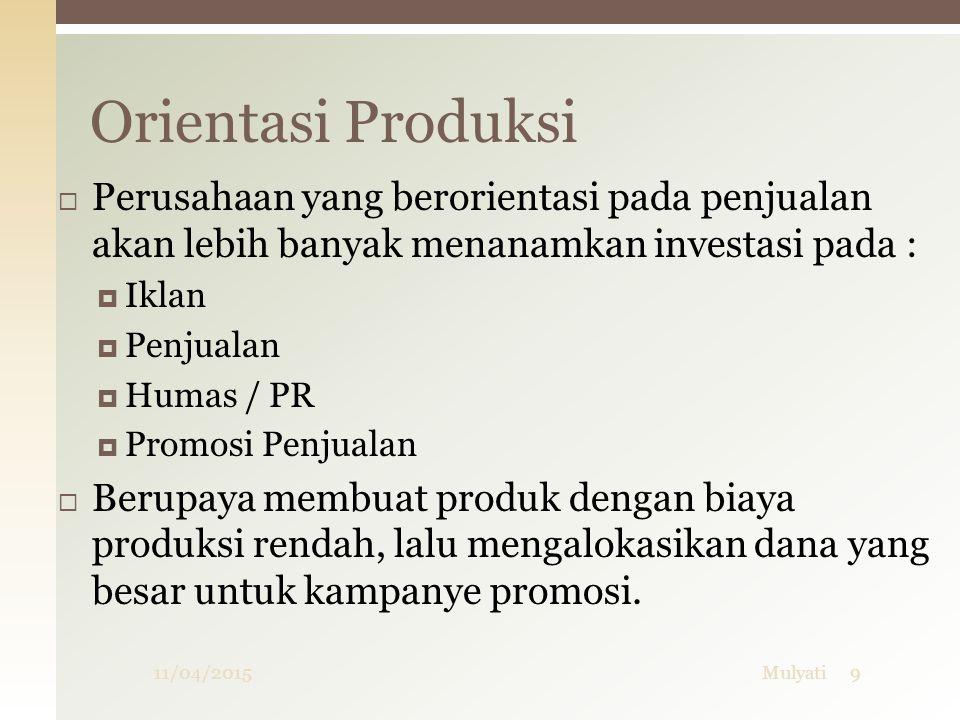  Perusahaan yang berorientasi pada penjualan akan lebih banyak menanamkan investasi pada :  Iklan  Penjualan  Humas / PR  Promosi Penjualan  Ber