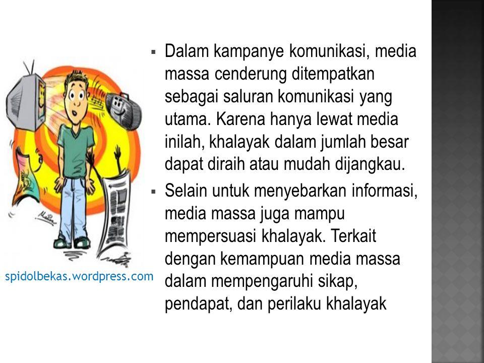  Dalam kampanye komunikasi, media massa cenderung ditempatkan sebagai saluran komunikasi yang utama.