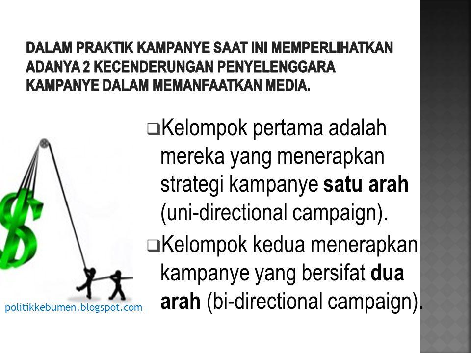  Kelompok pertama adalah mereka yang menerapkan strategi kampanye satu arah (uni-directional campaign).