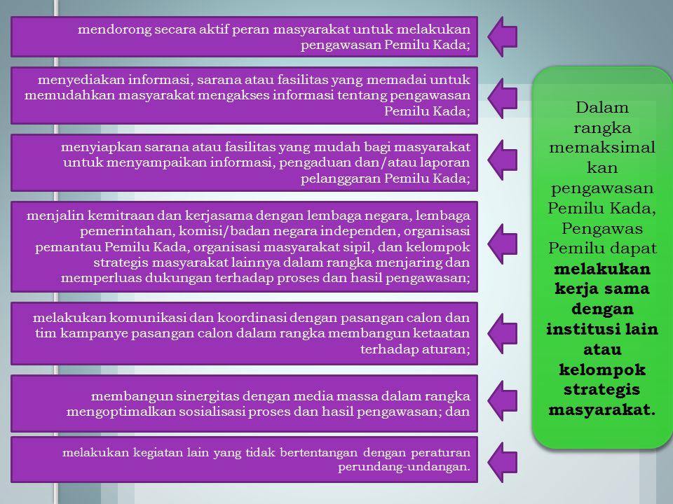 Dalam rangka memaksimal kan pengawasan Pemilu Kada, Pengawas Pemilu dapat melakukan kerja sama dengan institusi lain atau kelompok strategis masyaraka