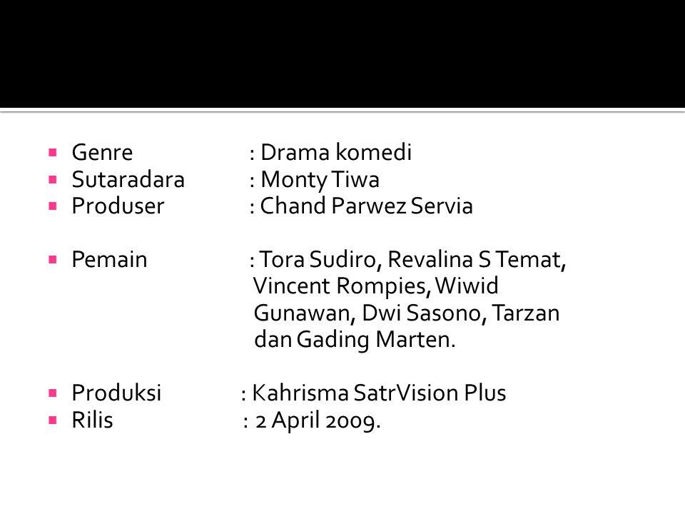  Genre : Drama komedi  Sutaradara : Monty Tiwa  Produser : Chand Parwez Servia  Pemain : Tora Sudiro, Revalina S Temat, Vincent Rompies, Wiwid Gun