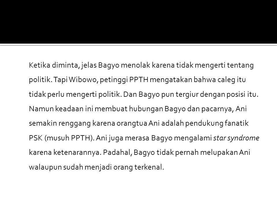 Ketika diminta, jelas Bagyo menolak karena tidak mengerti tentang politik. Tapi Wibowo, petinggi PPTH mengatakan bahwa caleg itu tidak perlu mengerti