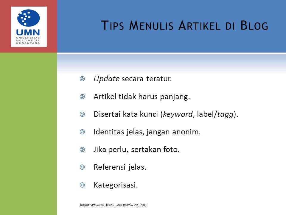 T IPS M ENULIS A RTIKEL DI B LOG  Update secara teratur.