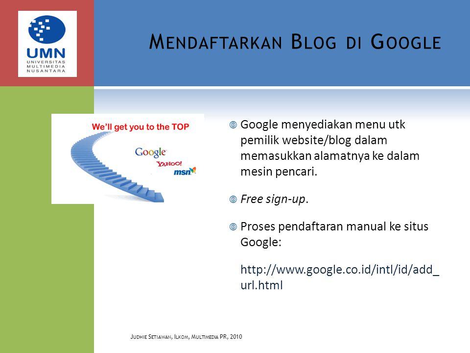 M ENDAFTARKAN B LOG DI G OOGLE  Google menyediakan menu utk pemilik website/blog dalam memasukkan alamatnya ke dalam mesin pencari.  Free sign-up. 