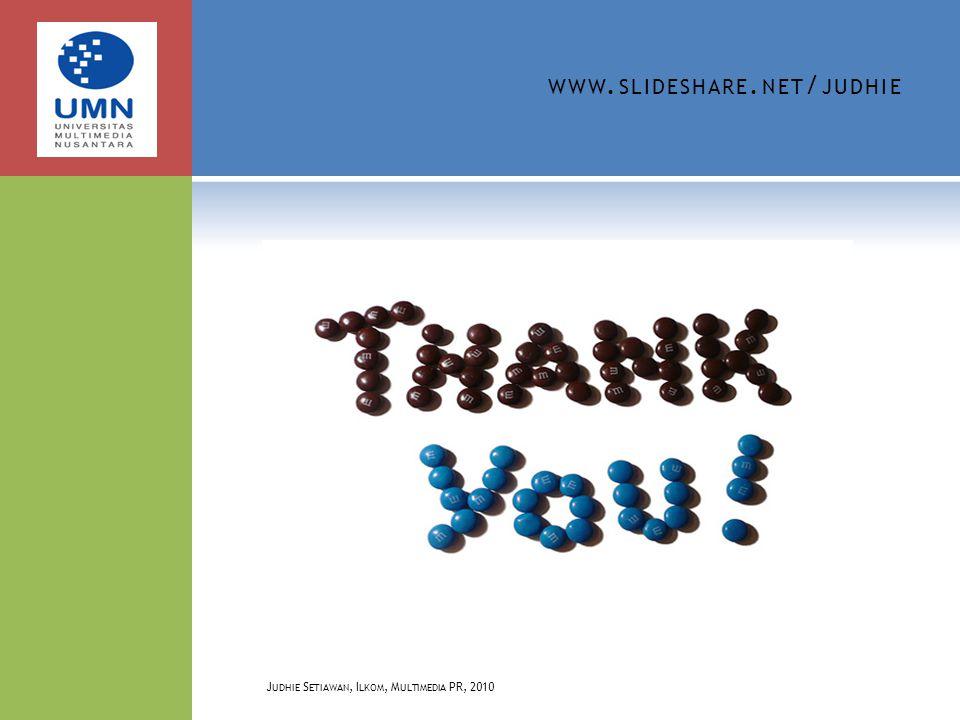 WWW. SLIDESHARE. NET / JUDHIE J UDHIE S ETIAWAN, I LKOM, M ULTIMEDIA PR, 2010