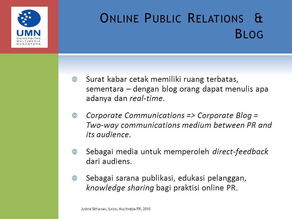 O NLINE P UBLIC R ELATIONS & B LOG  Surat kabar cetak memiliki ruang terbatas, sementara – dengan blog orang dapat menulis apa adanya dan real-time.