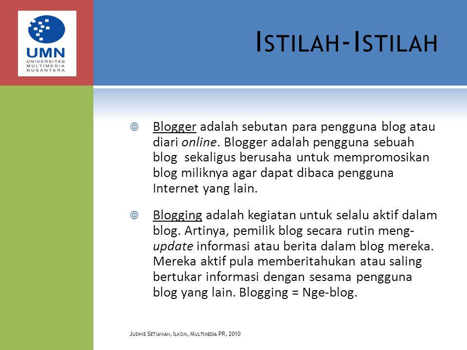 I STILAH -I STILAH  Blogger adalah sebutan para pengguna blog atau diari online.