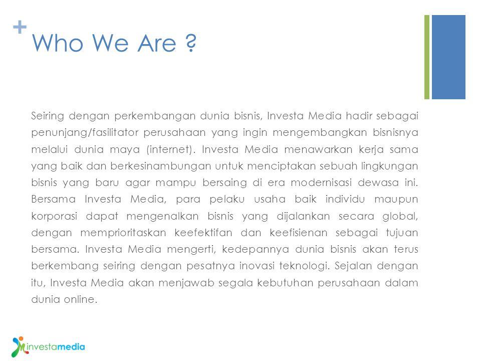 + Who We Are ? Seiring dengan perkembangan dunia bisnis, Investa Media hadir sebagai penunjang/fasilitator perusahaan yang ingin mengembangkan bisnisn