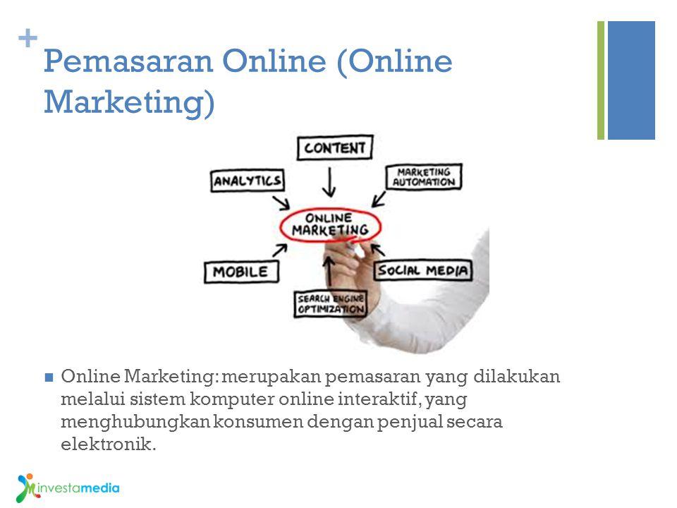 + Pemasaran Online (Online Marketing) Online Marketing: merupakan pemasaran yang dilakukan melalui sistem komputer online interaktif, yang menghubungk